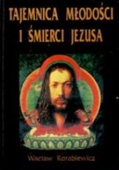 Okładka książki Tajemnica młodości i śmierci Jezusa Wacław Korabiewicz