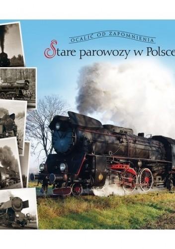 Okładka książki Stare parowozy w Polsce Dariusz Jędrzejewski