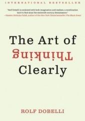Okładka książki The Art of Thinking Clearly Rolf Dobelli