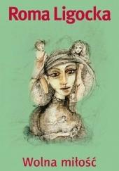 Okładka książki Wolna miłość Roma Ligocka