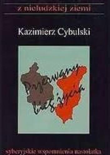 Okładka książki Przerwany bieg życia. Syberyjskie wspomnienia nastolatka Kazimierz Cybulski