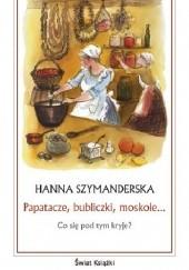 Okładka książki Papatacze, bubliczki, moskole… Co się pod tym kryje? Hanna Szymanderska