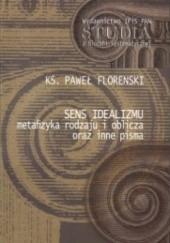 Okładka książki Sens idealizmu. Metafizyka rodzaju i oblicza oraz inne pisma. Paweł Aleksandrowicz Florenski