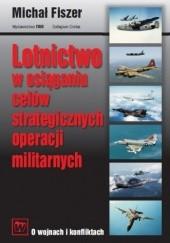 Okładka książki Lotnictwo w osiąganiu celów strategicznych operacji militarnych Michał Fiszer
