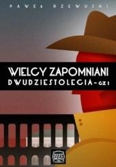 Okładka książki Wielcy zapomniani dwudziestolecia cz.1 Paweł Rzewuski
