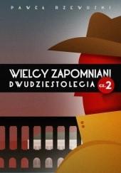 Okładka książki Wielcy zapomniani dwudziestolecia cz. 2 Paweł Rzewuski