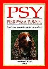 Okładka książki Psy - pierwsza pomoc. Praktyczny poradnik w nagłych wypadkach Tim Hawcroft