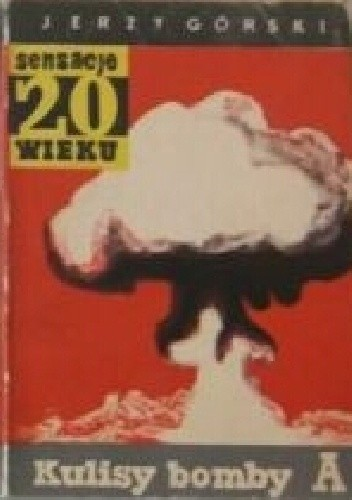"""Okładka książki Kulisy bomby """"A"""" Jerzy Górski"""