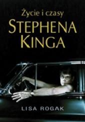 Okładka książki Życie i czasy Stephena Kinga Lisa Rogak