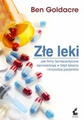 Okładka książki Złe leki. Jak firmy farmaceutyczne wprowadzają w błąd lekarzy i krzywdzą pacjentów Ben Goldacre