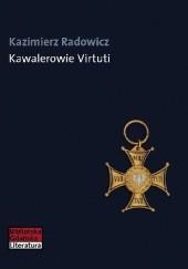 Okładka książki Kawalerowie Virtuti Kazimierz Radowicz