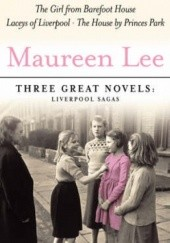 Okładka książki Three Great Novels: The Girl From Barefoot House, The House by Princes Park, The Laceys of Liverpool Maureen Lee