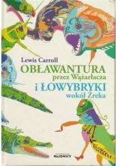 Okładka książki Obławantura przez Wążarłacza i Łowybryki wokół Żreka Lewis Carroll