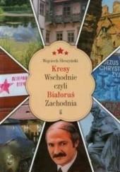 Okładka książki Kresy wschodnie, czyli Białoruś Zachodnia Wojciech Śleszyński