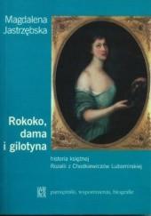 Okładka książki Rokoko, dama i gilotyna. Historia księżnej Rozalii z Chodkiewiczów Lubomirskiej Magdalena Jastrzębska
