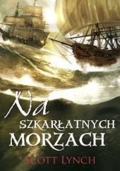 Okładka książki Na szkarłatnych morzach Scott Lynch