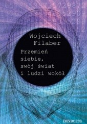Okładka książki Przemień siebie, swój świat i ludzi wokół Wojciech Filaber