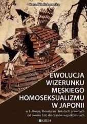 Okładka książki Ewolucja wizerunku męskiego homoseksualizmu w Japonii - w kulturze, literaturze i tekstach prawnych od okresu Edo do czasów współczesnych Sara Wielichowska
