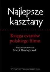 Okładka książki Najlepsze kasztany. Księga cytatów polskiego filmu Marek Hendrykowski