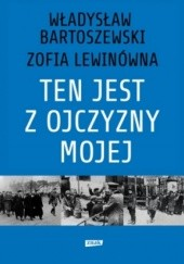 Okładka książki Ten jest z ojczyzny mojej. Polacy z pomocą Żydom 1939–1945 Władysław Bartoszewski,Zofia Lewinówna