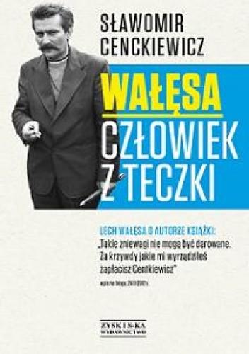 Okładka książki Wałęsa. Człowiek z teczki Sławomir Cenckiewicz