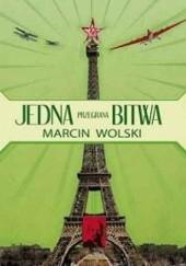 Okładka książki Jedna przegrana bitwa Marcin Wolski