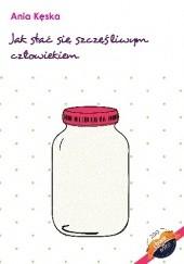 Okładka książki Jak stać się szczęśliwym człowiekiem Anna Kęska