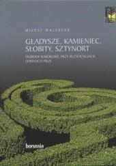 Okładka książki Gładysze, Kamieniec, Słobity, Sztynort. Ogrody barokowe przy rezydencjach dawnych Prus