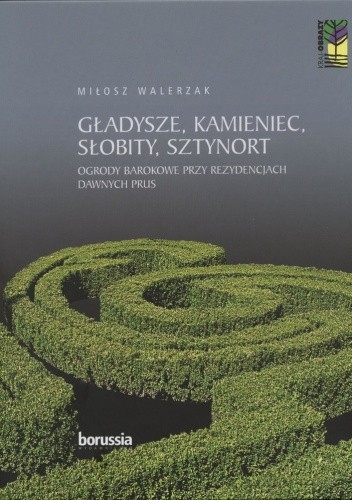 Okładka książki Gładysze, Kamieniec, Słobity, Sztynort. Ogrody barokowe przy rezydencjach dawnych Prus Miłosz Walerzak