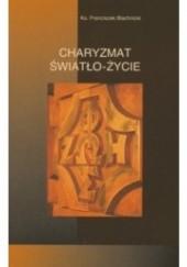 Okładka książki Charyzmat Światło - Życie Franciszek Blachnicki