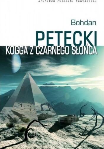 Okładka książki Kogga z czarnego słońca Bohdan Petecki