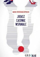 Okładka książki Judasz całował wspaniale Maira Papathanasopoulou