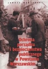 Okładka książki Ochrona porządku i bezpieczeństwa publicznego w Powstaniu Warszawskim Janusz Marszalec