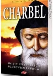 Okładka książki Charbel. Święty niezwykłych uzdrowień i cudów Patrizia Cattaneo