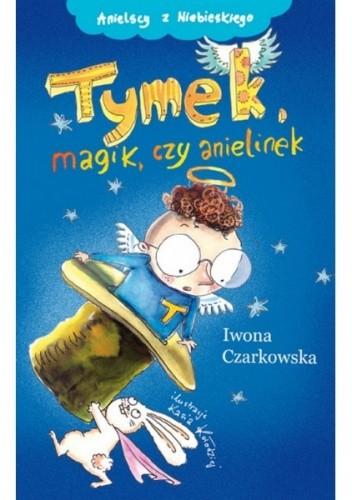 Okładka książki Tymek, magik czy anielinek Iwona Czarkowska
