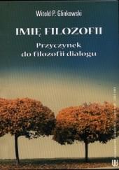 Okładka książki Imię filozofii. Przyczynek do filozofii dialogu Witold P. Glinkowski