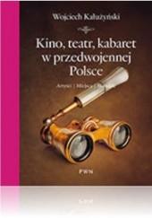Okładka książki Kino, teatr, kabaret w przedwojennej Polsce Wojciech Kałużyński