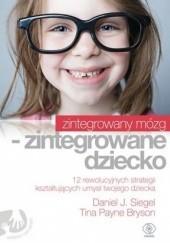 Okładka książki Zintegrowany mózg - zintegrowane dziecko Daniel J. Siegel,Tina Payne Bryson