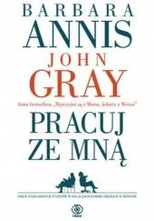 Okładka książki Pracuj ze mną John Gray,Barbara Annis