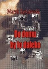 Okładka książki Do domu było daleko Marek Kędzierski