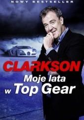 Okładka książki Moje lata w Top Gear Jeremy Clarkson