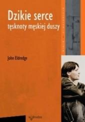 Okładka książki Dzikie serce. Tęsknoty męskiej duszy John Eldredge