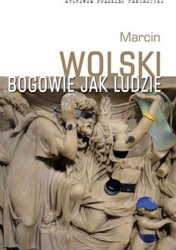 Okładka książki Bogowie jak ludzie Marcin Wolski
