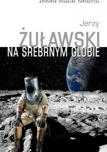 Okładka książki Na srebrnym globie Jerzy Żuławski