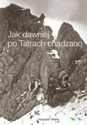 Okładka książki Jak dawniej po Tatrach chadzano Krzysztof Pisera