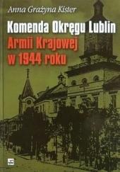 Okładka książki Komenda Okręgu Lublin Armii Krajowej w 1944 roku Anna Grażyna Kister