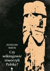 Okładka książki Czy wikingowie stworzyli Polskę? Zdzisław Skrok