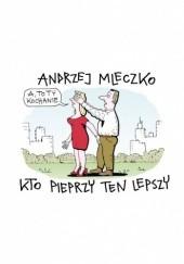Okładka książki Kto pieprzy ten lepszy Andrzej Mleczko