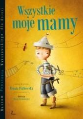 Okładka książki Wszystkie moje mamy Renata Piątkowska,Maciej Szymanowicz