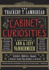 Okładka książki The Thackery T. Lambshead Cabinet of Curiosities Jeff VanderMeer